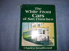 THE WHITE FRONT CARS OF SAN FRANCISCO/1st prt Rev. ed./HCDJ/Travel/Railroads