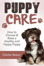Dog Care and Training Book: Puppy Care : How to Choose and Raise a Healthy...