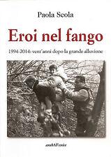 PIEMONTE _ SCOLA: EROI NEL FANGO 1994-2014: vent'anni dopo la grande alluvione