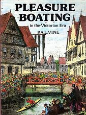 Vine, P.A.L. PLEASURE BOATING IN THE VICTORIAN ERA - AN ANTHOLOGY OF SOME OF THE
