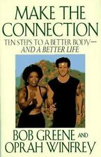 Make the Connection : Ten Steps to a Better Body and a Better Life by Oprah W...