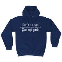 Funny Hoodie - Dont Be Sad - Birthday Joke tee Gift Novelty hooded top HOODY