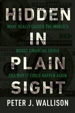Hidden in Plain Sight: What Really Caused the Worlds Worst Financial Crisis and