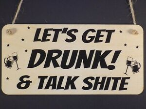 """"""" Get Drunk & Talk Shite"""" Funny Wooden hanging alcohol sign Plaque Present Gift"""