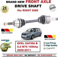 FOR OPEL ZAFIRA B 2.2 M75 150bhp 2005-2011 BRAND NEW FRONT AXLE RIGHT DRIVESHAFT