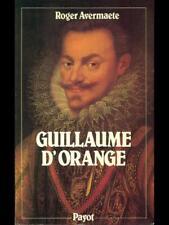 GUILLAUME D'ORANGE  ROGER AVERMAETE PAYOT 1984 BIBLIOTHEQUE HISTORIQUE