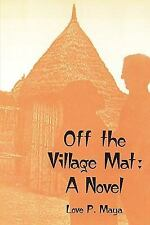 Off the Village Mat by Love P. Maya (2010, Paperback)
