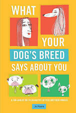 What Your Dog's Breed Says About You: A Fun Look at the Peculiarities of Pets...