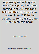 Appraising and selling your coins: A complete, illustrated catalogue of U.S....