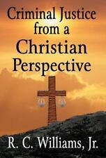 Criminal Justice from a Christian Perspective by R. C. Williams Jr. (2012,...