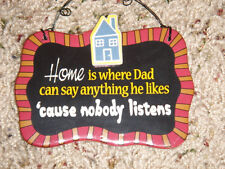 Home is where Dad can say anything he likes 'cause nobody listens -  sign - Ganz