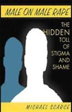 Male on Male Rape: The Hidden Toll of Stigma and Shame (Paperback or Softback)