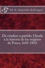 De Criadero a Partido. Ojeada a la Historia de Los orígenes de Ponce,...