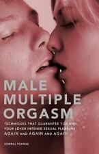Male Multiple Orgasm: Techniques That Guarantee You and Your Lover Intense Sexu