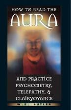 How to Read the Aura and Practice Psychometry, Telepathy, and Clairvoyance by...