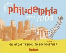 Fodor's Around Philadelphia with Kids, 1st Edition: 68 Great Things to Do Togeth
