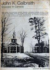 JOHN KENNETH GALBRAITH SCOZZESI IN CANADA EDIZIONI DI COMUNITÀ 1972