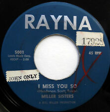 MILLER SISTERS 45 I Miss You So / Dance Little Sister RAYNA label DOO WOP w5507