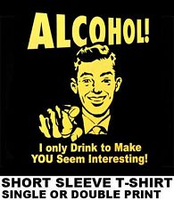ALCOHOL I DRINK TO MAKE YOU SEEM INTERESTING BOOZE BEER LIQUOR FUNNY T-SHIRT 617
