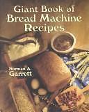 Giant Book for Bread Machine Recipes by Norman A. Garrett
