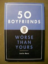 50 Boyfriends Worse Than Yours by Justin Racz (2005, Hardcover)
