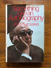 Something Like an Autobiography by Akira Kurosawa. First Edition. 1982.