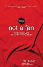 Not a Fan: What Does it Mean to Really Follow Jesus? by Kyle Idleman...
