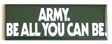 Be All You Can Be FRIDGE MAGNET (1.5 x 4.5 inches) us army recruiting
