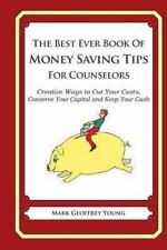 The Best Ever Book of Money Saving Tips for Counselors : Creative Ways to Cut...