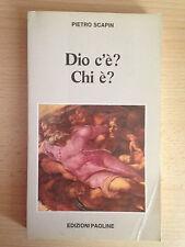 Dio c'è? Chi è? riflessioni sul problema di Dio Pietro Scapin Paoline 1987