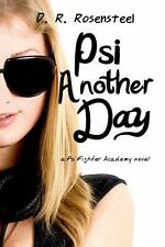 Psi Fighter Academy: Psi Another Day by D. R. Rosensteel (2014, Paperback)