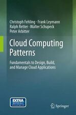 Cloud Computing Patterns : Fundamentals to Design, Build, and Manage Cloud...