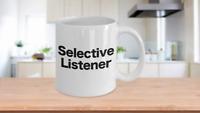 Selective Listener Coffee Mug Funny Gift for Mom Dad Teenager Student Teacher