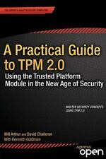 Practical Guide to TPM 2. 0 : Using the Trusted Platform Module in the New Ag...