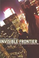 Invisible Frontier: Exploring the Tunnels, Ruins, and Rooftops of Hidden New Yo