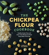 The Chickpea Flour Cookbook : Healthy Gluten-Free and Grain-Free Recipes to...