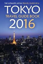 Tokyo Travel Guide Book 2016 - the Ultimate Japan Travel Guide 2016 : See Onl...