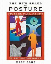 The New Rules of Posture: How to Sit, Stand, and Move in the Mode by Bond, Mary