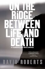 On the Ridge Between Life and Death: A Climbing Life Reexamined, Roberts, David,