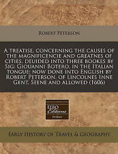 A treatise, concerning the causes of the magnificencie and greatnes of cities, d
