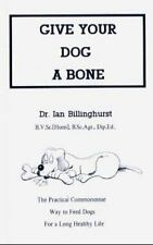 Give Your Dog a Bone : The Practical Commonsense Way to Feed Dogs for a Long...