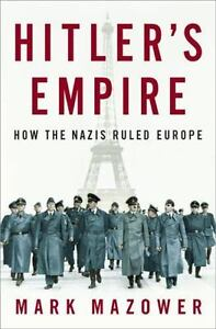 Hitler's Empire : How the Nazis Ruled Europe by Mark Mazower (2008, Hardcover)