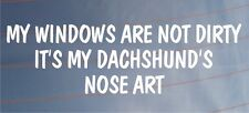 MY WINDOWS ARE NOT DIRTY IT'S MY DACHSHUND'S NOSE ART Funny Car/Van Dog Sticker