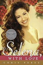 To Selena, with Love: Commemorative Edition (Deckle edge) by Perez, Chris