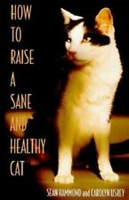 How to Raise a Sane and Healthy Cat by Carolyn Usrey and Sean Hammond
