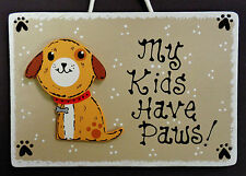 Dog My Kids Have Paws Pet Sign Kennel Groomer Pup Puppy Doggie Plaque