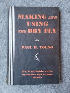MAKING AND USING THE DRY FLY by PAUL H. YOUNG 1934 FIRST  EDITION 1ST **RARE**