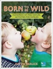 Born To Be Wild: Hundreds of free nature activities for families-ExLibrary