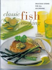 Classic Fish Cooking : Delicious Dishes for All Occasions by Linda Doeser PB
