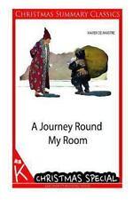 A Journey Round My Room [Christmas Summary Classics] by Xavier de Maistre...